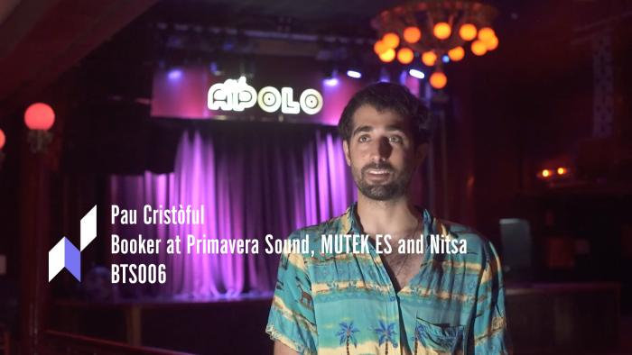 Behind The Scenes 006: Pau Cristòful, Booker at Primavera Sound, MUTEK ES and Nitsa