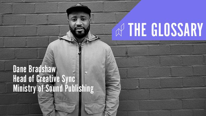 The Glossary: Head of Creative Sync at Ministry of Sound Publishing | Dane Bradshaw