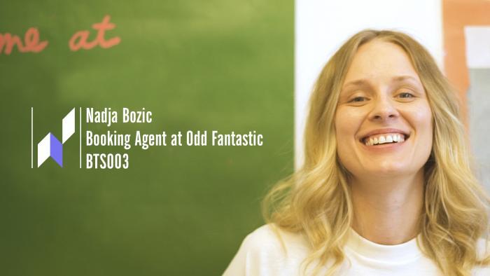 Behind The Scenes 003: Nadja Bozic, Booking Agent at Odd Fantastic